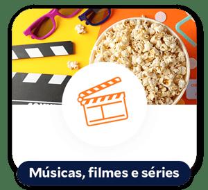 Músicas, filmes e séries